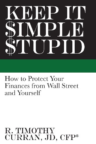 9781482012743: Keep It Simple Stupid: How to Protect Your Finances from Wall Street and Yourself