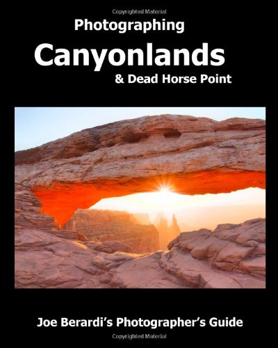 9781482013405: Photographing Canyonlands & Dead Horse Point: Joe Berardi's Photographer's Guide