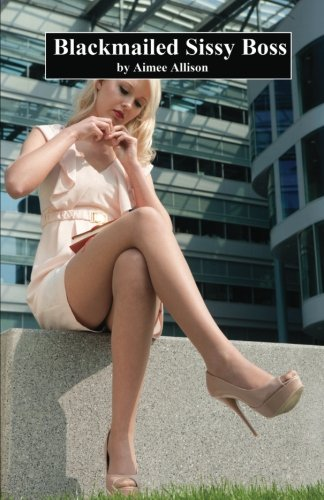 9781482015485: Blackmailed Sissy Boss