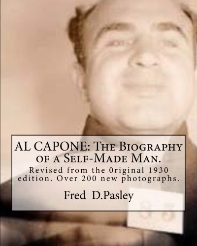 9781482015997: AL CAPONE: The Biography of a Self-Made Man.: Revised from the 0riginal 1930 edition.Over 200 new photographs.