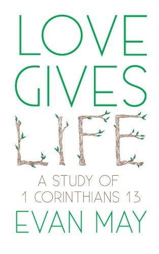 9781482016222: Love Gives Life: A Study of 1 Corinthians 13