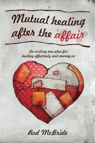 9781482017007: Mutual Healing after the Affair: An exciting new plan for healing effectively and moving on