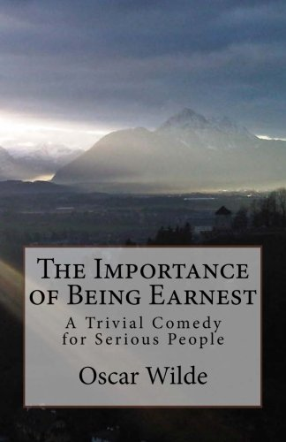 9781482019964: The Importance of Being Earnest: A Trivial Comedy for Serious People
