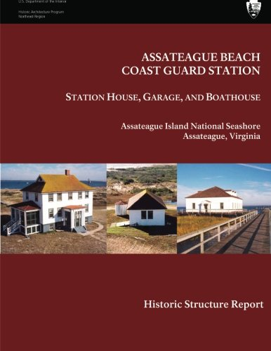 9781482021219: Assateague Beach Coast Guard Station - Station House, Garage and Boathouse: Historic Structure Report