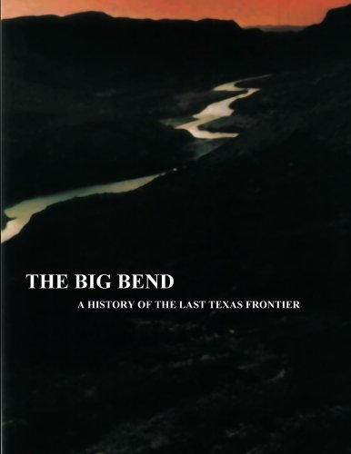 9781482021424: The Big Bend - A History of the Last Texas Frontier