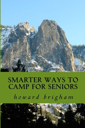 9781482021813: smarter ways to camp for seniors: smarter ways to camp for seniors is a book about how my wife, and I have learned to cope with our ageing bodys,and still enjoy an actice out door life style
