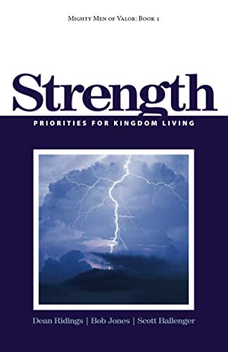 Mighty Men of Valor: Book 1 - Strength: Priorities for Kingdom Living (Volume 1) (1482022311) by Ridings, Dean; Jones, Bob; Ballenger, Scott