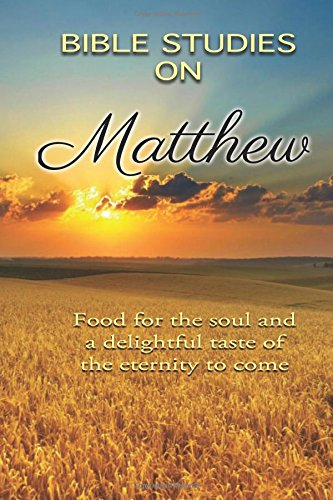 9781482023459: Bible studies on Matthew: Food for the soul and a delightful taste of the eternity to come