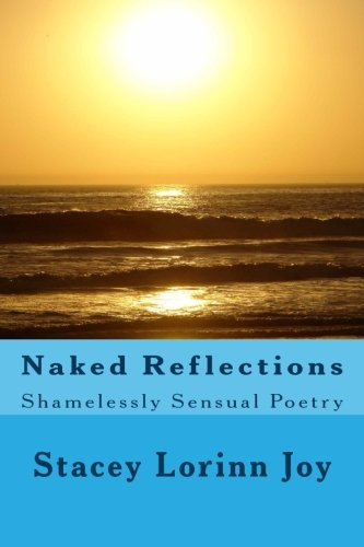 9781482024777: Naked Reflections: Shamelessly Sensual Poetry