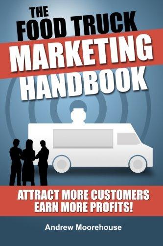 The Food Truck Marketing Handbook (Food Truck Startup Series) (Volume 1): Andrew Moorehouse