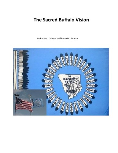 The Sacred Buffalo Vision: Robert James Juneau