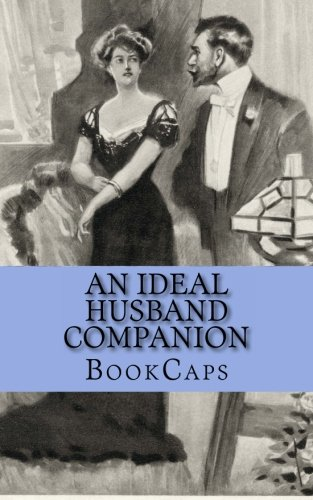 9781482027051: An Ideal Husband Companion: Includes Study Guide, Historical Context, Biography, and Character Index (Bookcaps Study Guides)