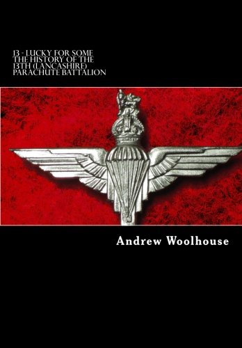 9781482029161: 13 - Lucky For Some: The History of the 13th (Lancashire) Parachute Battalion