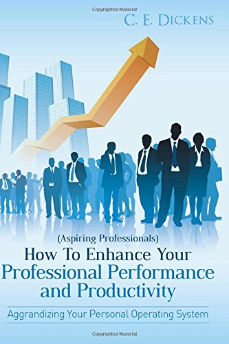 9781482030358: (Aspiring Professionals) How To Enhance Your Professional Performance and Productivity: Aggrandizing Your Personal Operating System