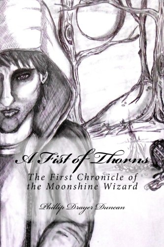 9781482032024: A Fist of Thorns: The First Chronicle of the Moonshine Wizard (Chronicles of the Moonshine Wizard)