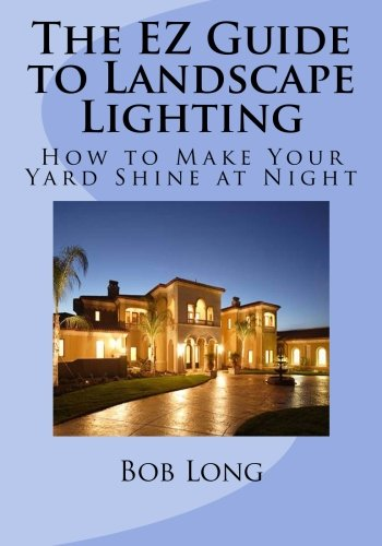 9781482032215: The EZ Guide to Landscape Lighting: How to Make Your Yard Shine at Night