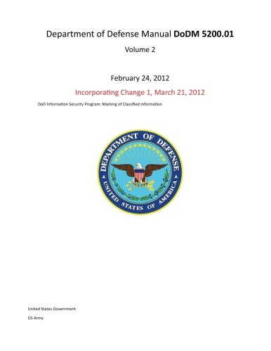 9781482032666: Department of Defense Manual DoDM 5200.01 Volume 2 February 24, 2012 incorporating Change 1, March 21, 2012 DoD Information Security Program: Marking of Classified Information
