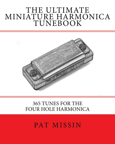 9781482033618: The Ultimate Miniature Harmonica Tunebook: 365 Tunes for the Four Hole Harmonica