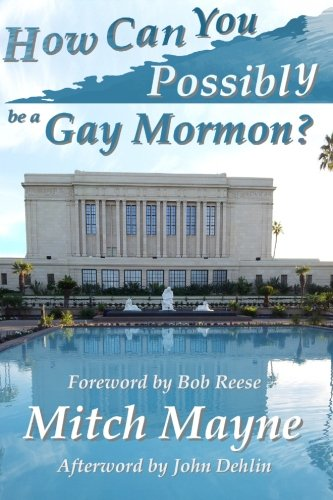 9781482036350: How Can You Possibly be a Gay Mormon?