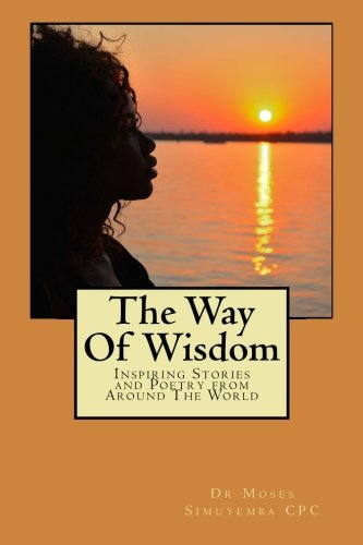 9781482039023: The Way Of Wisdom: Inspiring Stories and Poetry from Around The World