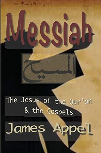 9781482045611: Messiah: The Jesus of the Qur'an and the Gospels