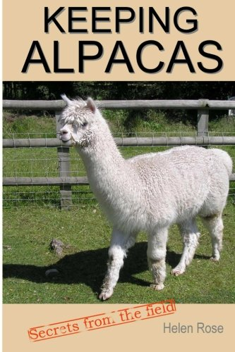 Keeping Alpacas: Secrets from the field: Rose, Helen