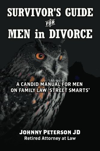 Survivor's Guide for Men in Divorce: A Candid Manual for Men on Family Law 'Street Smarts...