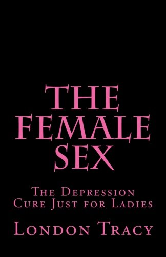 9781482048513: The Female Sex: The Depression Cure Just for Ladies
