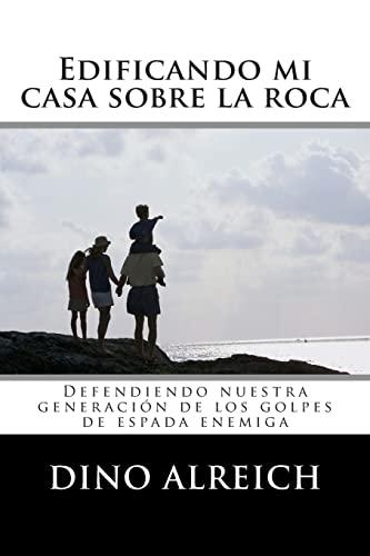 9781482048902: Edificando mi casa sobre la roca: Defendiendo nuestra generación de los golpes de espada enemiga (Spanish Edition)