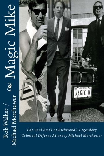 9781482049763: Magic Mike: The Real Story of Richmond's Legendary Defense Attorney Michael Morchower