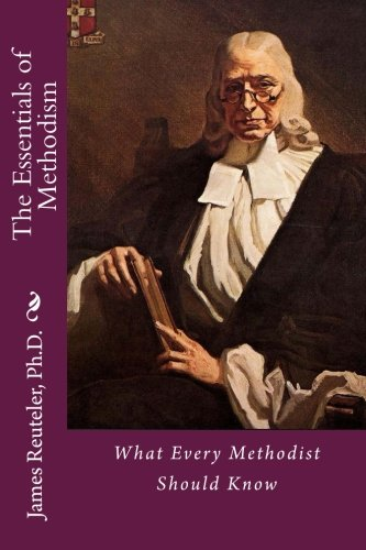 9781482050134: The Essentials of Methodism: What Every Methodist Should Know