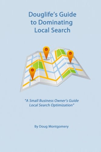 9781482050387: Douglife's Guide to Dominating Local Search: Take advantage of the great tools Google offers you to gain more customers today!