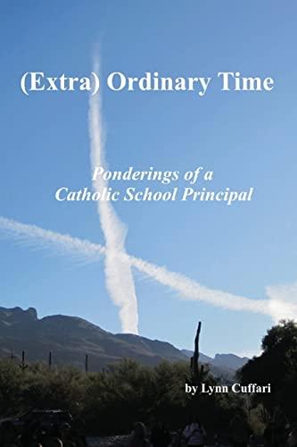 9781482051032: (Extra) Ordinary Time: Ponderings of a Catholic School Principal