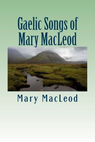 9781482051100: Gaelic Songs of Mary MacLeod