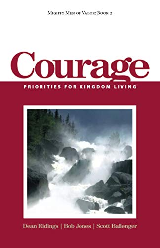 Mighty Men of Valor: Book 2 - Courage: Priorities for Kingdom Living (1482052849) by Dean Ridings; Bob Jones; Scott Ballenger