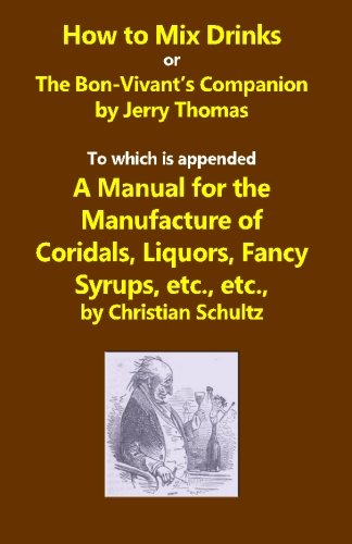 How to Mix Drinks, or The Bon-Vivant's Companion,A Manual for the Manufacture of Coridals, ...