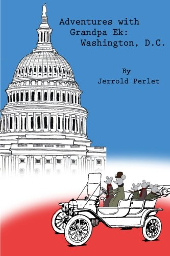 Adventures with Grandpa Ek: Washington DC: Jerrold C Perlet