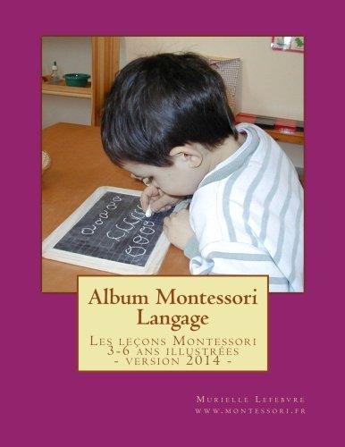 9781482066500: Album Montessori - Langage: Les leçons Montessori 3-6 ans illustrées et regroupées dans un album tout en Français ! (Les albums Montessori 3-6 ans) (French Edition)