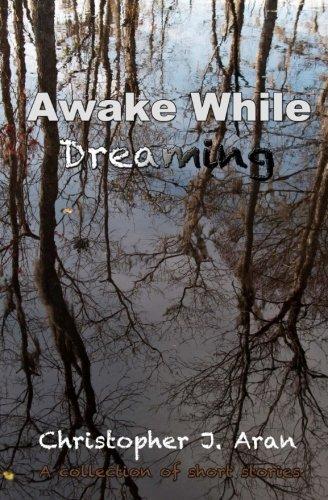 Awake While Dreaming: Aran, Christopher J.