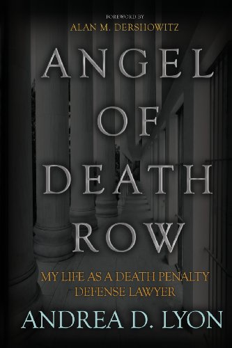 Angel of Death Row: My Life As A Death Penalty Defense Lawyer: Lyon, Andrea D.