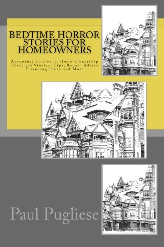 9781482068047: Bedtime Horror Stories for Homeowners: Adventure Stories of Home Ownership Stories, Tips, Repair Advice, Financing Ideas and More