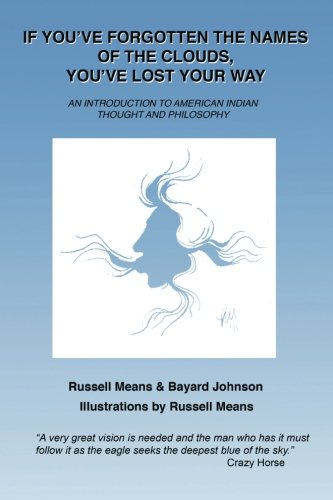 9781482068108: If You've Forgotten the Names of Clouds, You've Lost Your Way: An Introduction to American Indian Thought and Philosophy