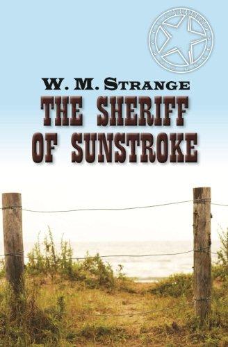 The Sheriff of Sunstroke: Strange, W. M.