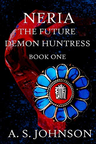 9781482072310: Neria The Future Demon Huntress (Huntress Series) (Volume 1)