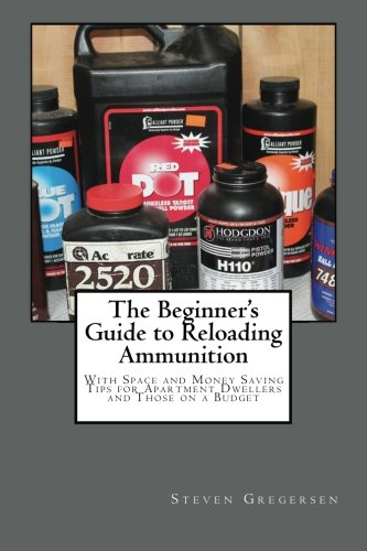 9781482073799: The Beginner's Guide to Reloading Ammunition: With Space and Money Saving Tips for Apartment Dwellers and Those on a Budget