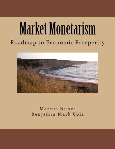 9781482073829: Market Monetarism: Roadmap to Economic Prosperity