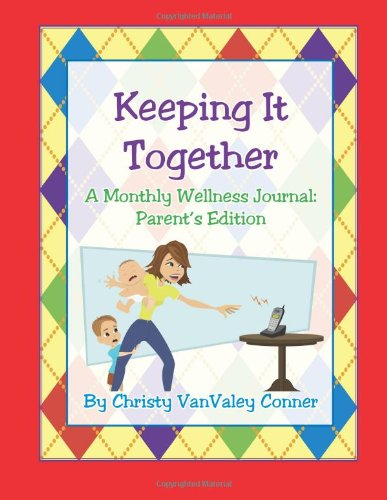9781482074772: Keeping it Together: Parent's Edition: A Monthly Wellness Journal