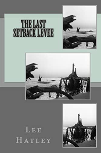 The Last Setback Levee: Lee Hatley