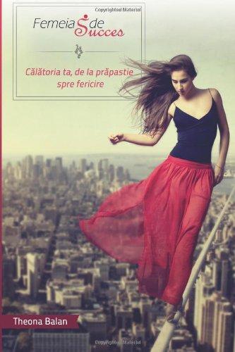 9781482077407: Femeia de Succes: Calatoria ta, de la prapastie spre fericire (Romanian Edition)