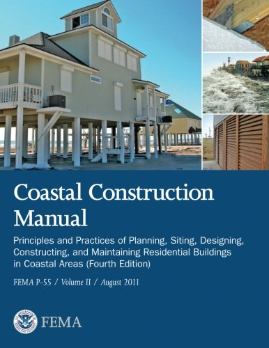9781482079388: Coastal Construction Manual: Principles and Practices of Planning, Siting, Designing, Constructing, and Maintaining Residential Buildings in Coastal ... (FEMA P-55 / Volume II / August 2011)